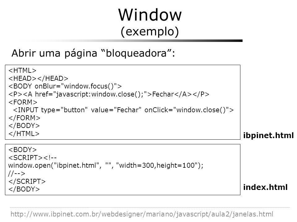 Window (exemplo) Fechar Abrir uma página bloqueadora: <!-- window.open(