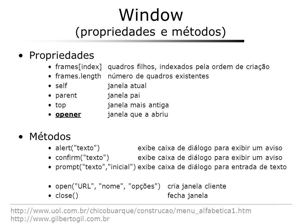 Window (propriedades e métodos) Propriedades frames[index]quadros filhos, indexados pela ordem de criação frames.lengthnúmero de quadros existentes se