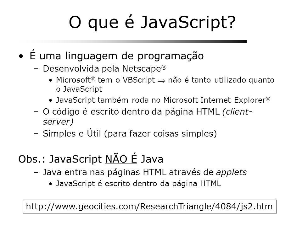 O que é JavaScript? É uma linguagem de programação –Desenvolvida pela Netscape ® Microsoft ® tem o VBScript não é tanto utilizado quanto o JavaScript