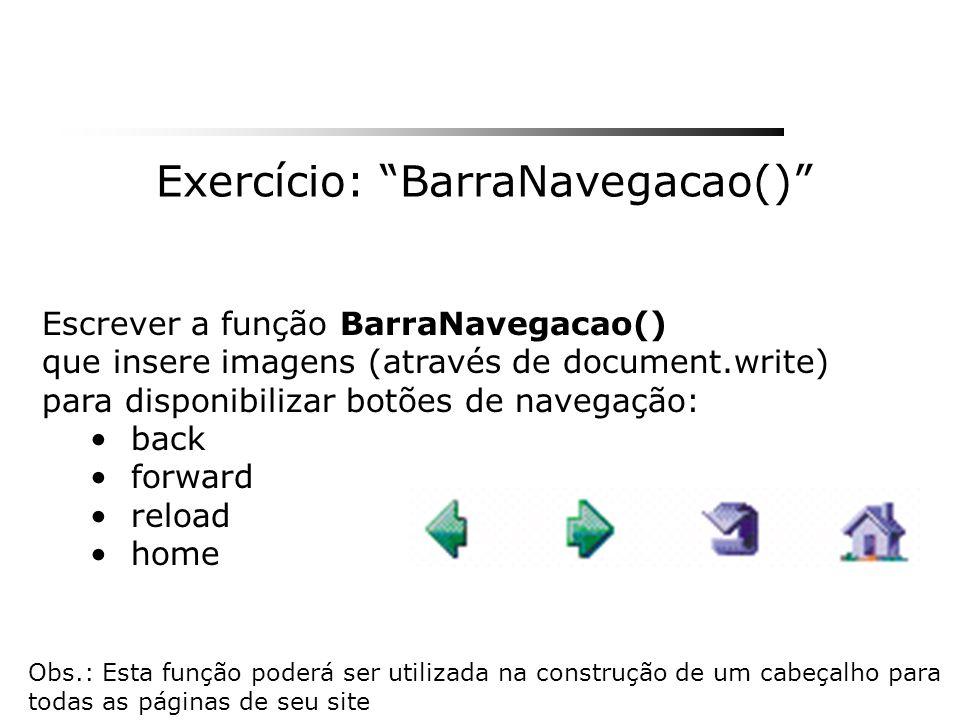 Exercício: BarraNavegacao() Escrever a função BarraNavegacao() que insere imagens (através de document.write) para disponibilizar botões de navegação: