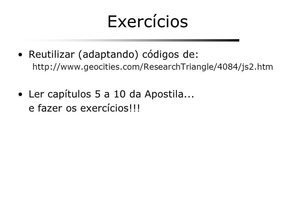 Exercícios Reutilizar (adaptando) códigos de: http://www.geocities.com/ResearchTriangle/4084/js2.htm Ler capítulos 5 a 10 da Apostila... e fazer os ex