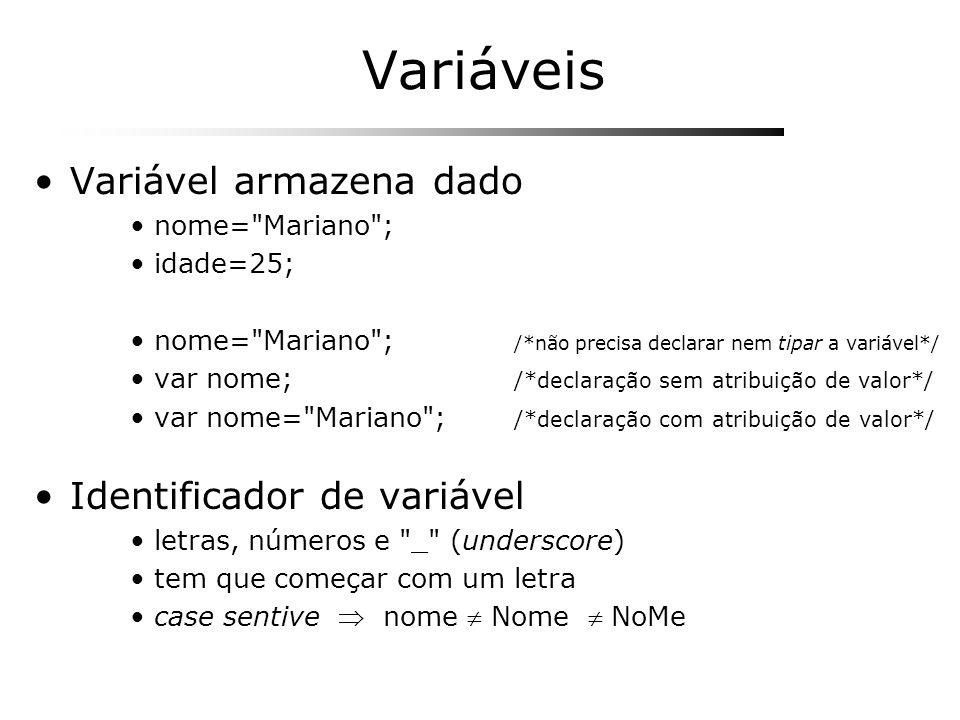 Variáveis Variável armazena dado nome=