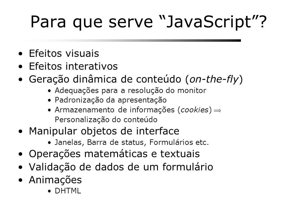 Para que serve JavaScript? Efeitos visuais Efeitos interativos Geração dinâmica de conteúdo (on-the-fly) Adequações para a resolução do monitor Padron