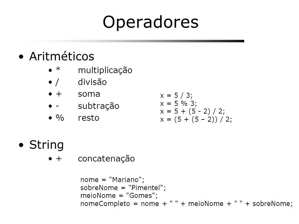 Operadores Aritméticos *multiplicação /divisão +soma -subtração %resto String +concatenação x = 5 / 3; x = 5 % 3; x = 5 + (5 - 2) / 2; x = (5 + (5 – 2