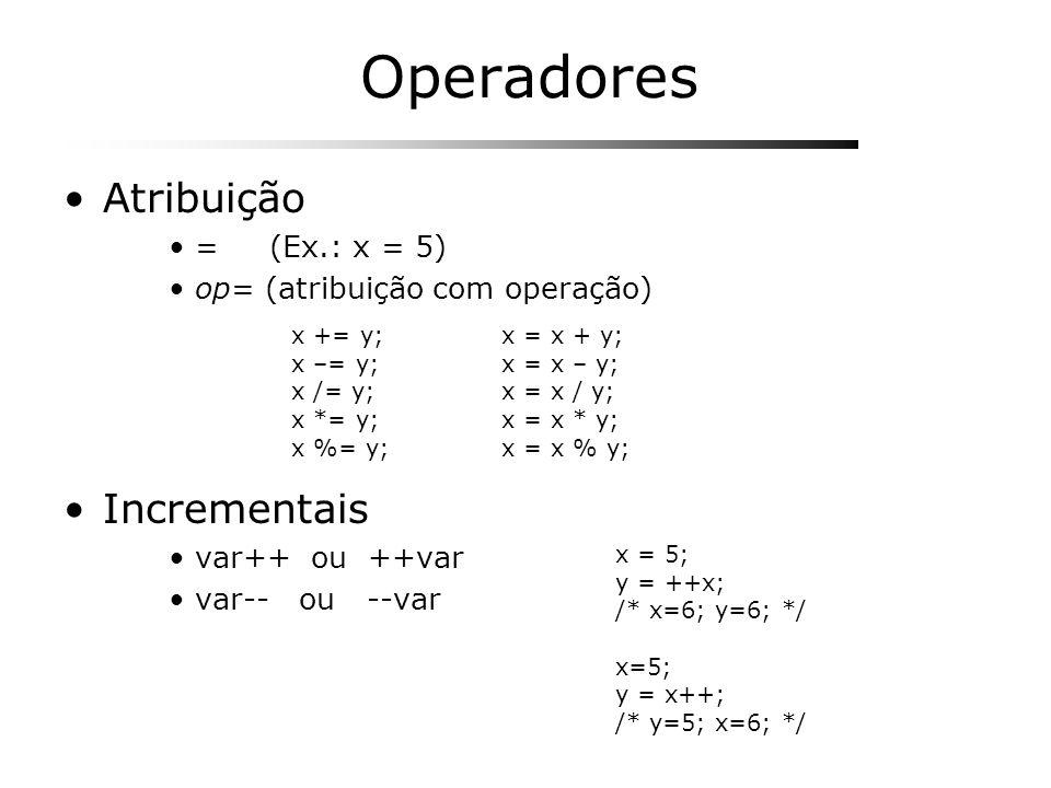 Operadores Atribuição = (Ex.: x = 5) op= (atribuição com operação) Incrementais var++ ou ++var var-- ou --var x += y;x = x + y; x –= y;x = x – y; x /=
