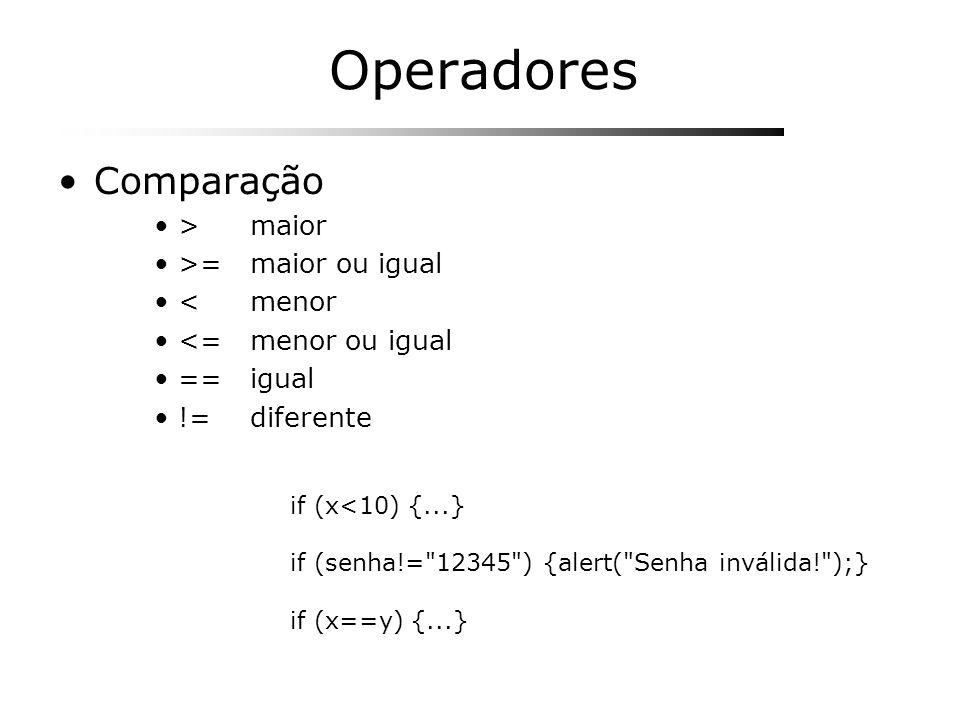 Operadores Comparação >maior >=maior ou igual <menor <=menor ou igual ==igual !=diferente if (x<10) {...} if (senha!=