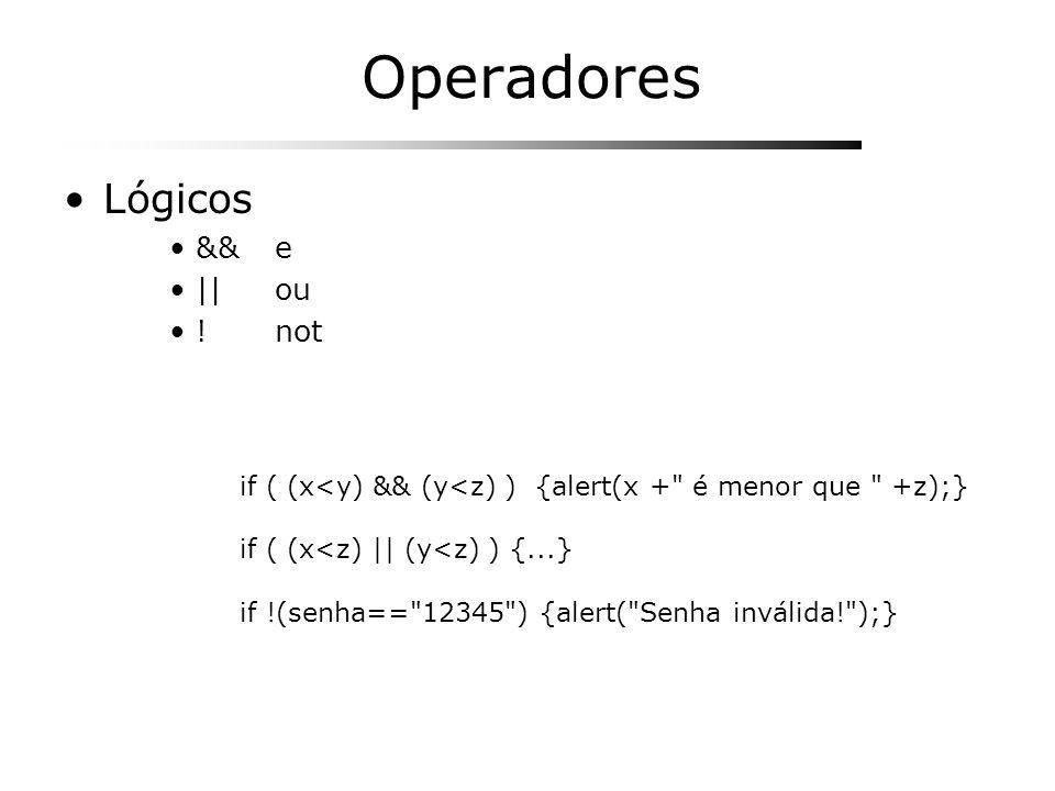 Operadores Lógicos &&e ||ou !not if ( (x<y) && (y<z) ) {alert(x +