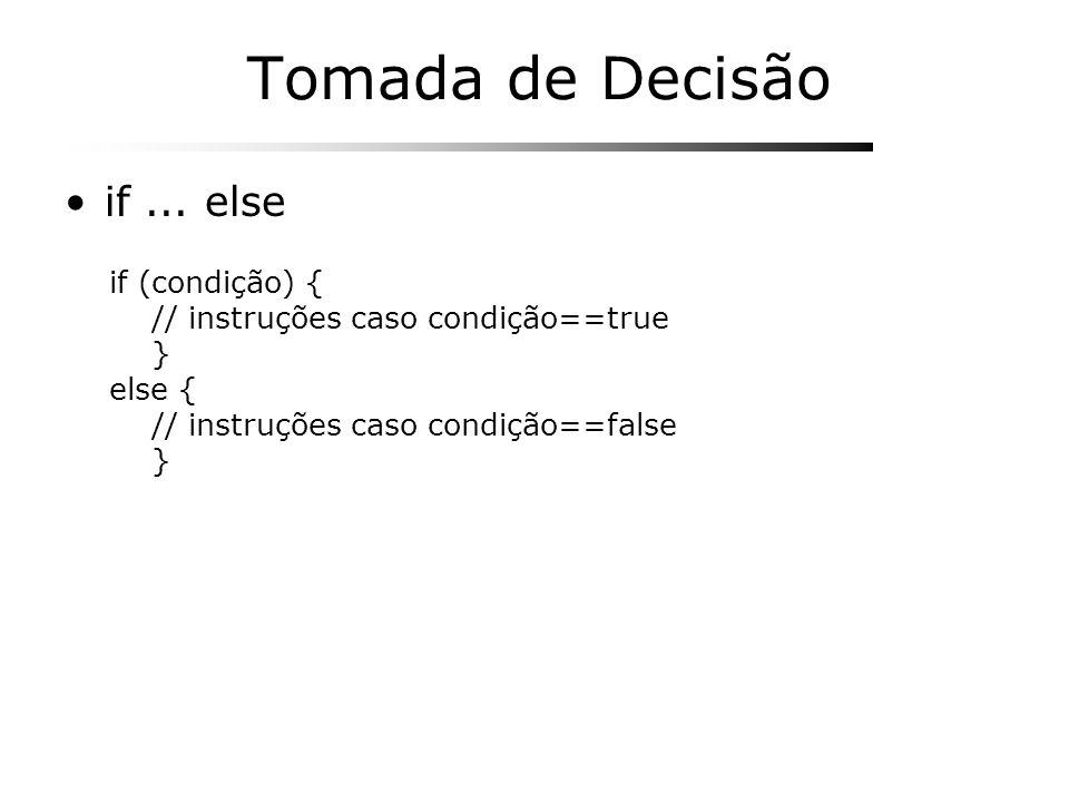 Tomada de Decisão if... else if (condição) { // instruções caso condição==true } else { // instruções caso condição==false }