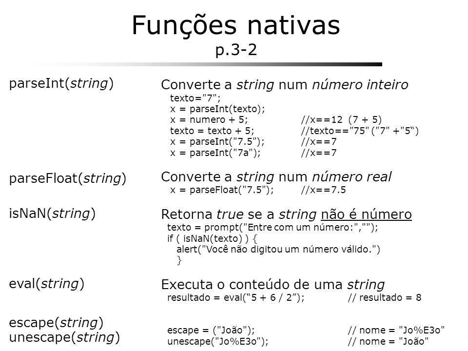 Funções nativas p.3-2 parseInt(string) Converte a string num número inteiro texto=