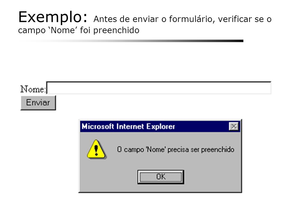Exemplo: Antes de enviar o formulário, verificar se o campo Nome foi preenchido
