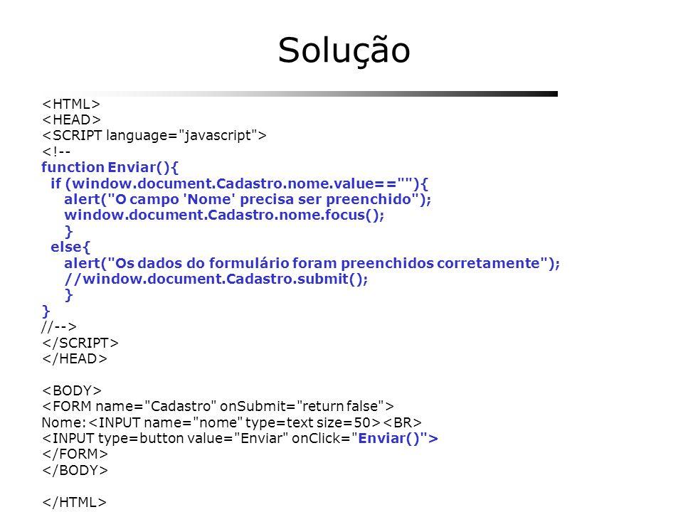 Solução <!-- function Enviar(){ if (window.document.Cadastro.nome.value==