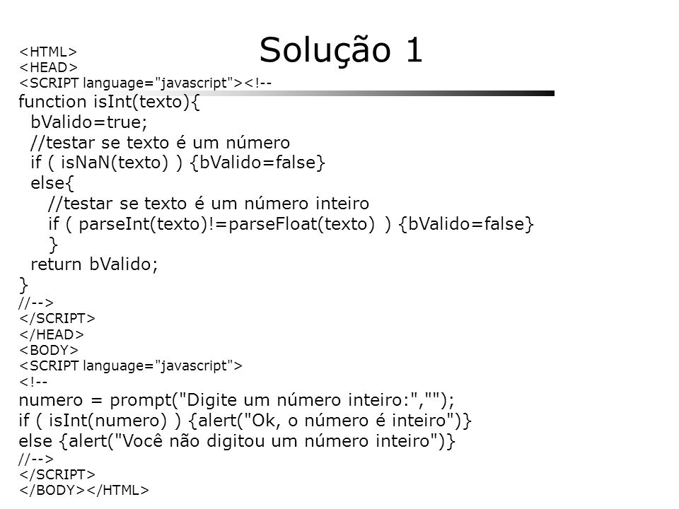 <!-- function isInt(texto){ bValido=true; //testar se texto é um número if ( isNaN(texto) ) {bValido=false} else{ //testar se texto é um número inteir