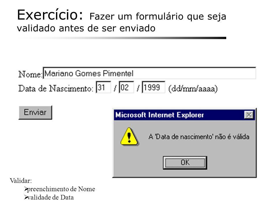 Exercício: Fazer um formulário que seja validado antes de ser enviado Validar: preenchimento de Nome validade de Data