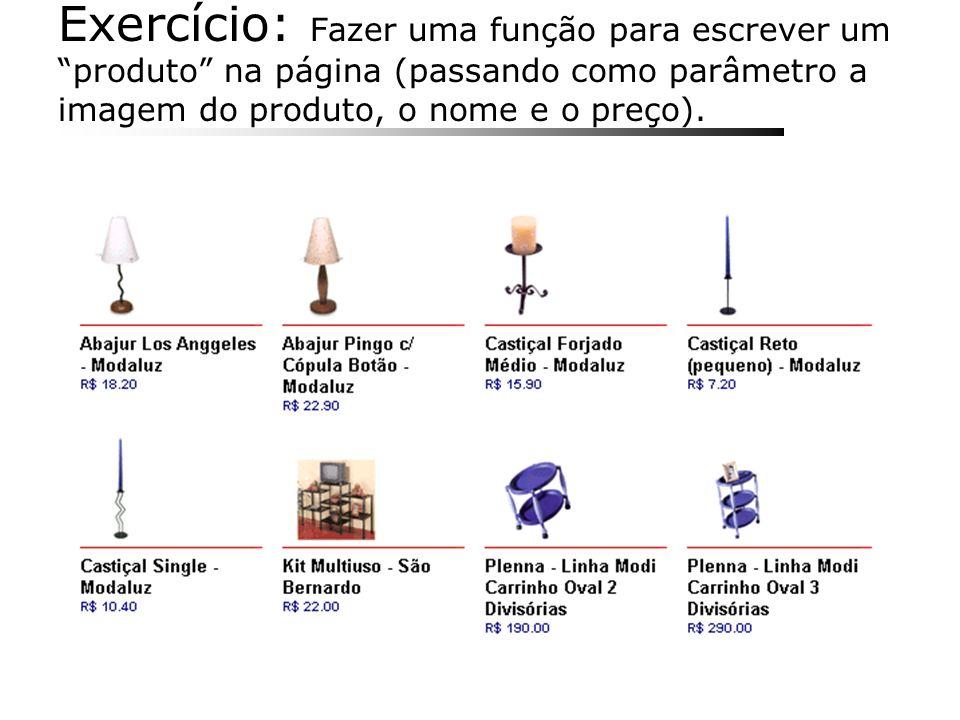 Exercício: Fazer uma função para escrever um produto na página (passando como parâmetro a imagem do produto, o nome e o preço).