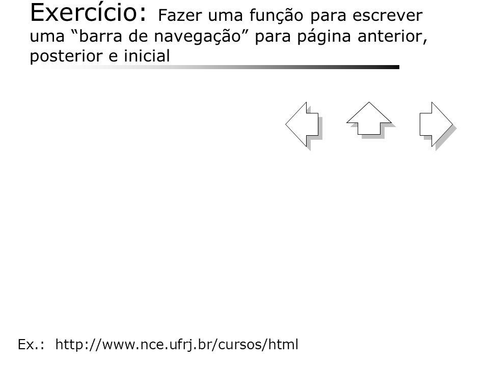 Exercício: Fazer uma função para escrever uma barra de navegação para página anterior, posterior e inicial Ex.: http://www.nce.ufrj.br/cursos/html