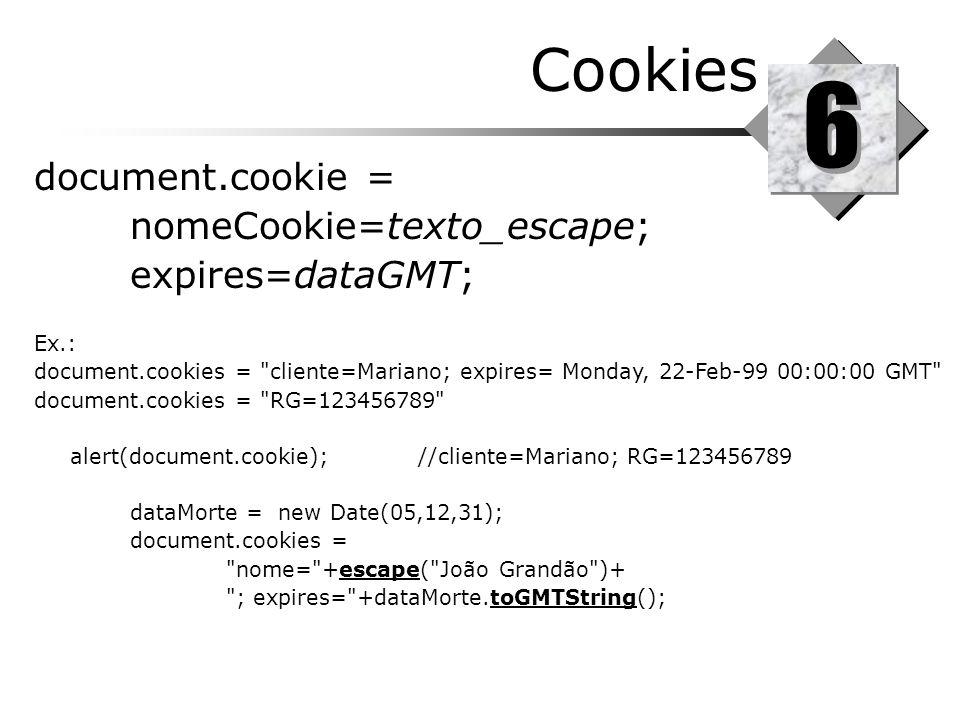 Cookies 6 6 document.cookie = nomeCookie=texto_escape; expires=dataGMT; Ex.: document.cookies =