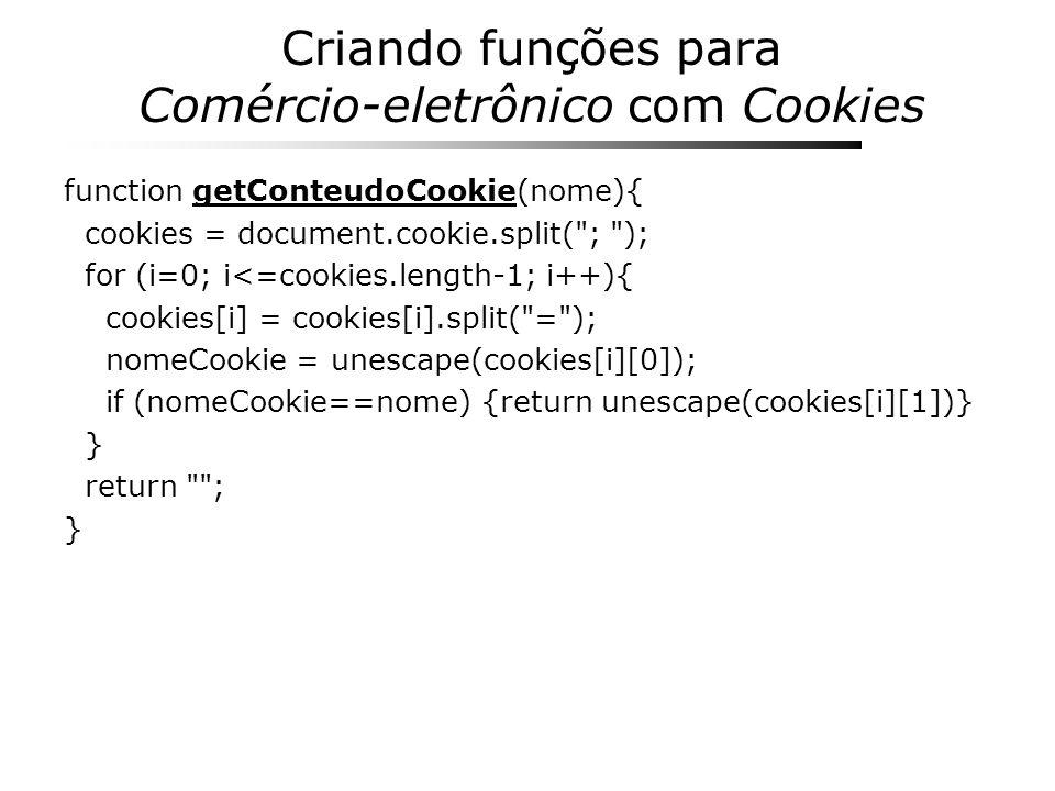 Criando funções para Comércio-eletrônico com Cookies function getConteudoCookie(nome){ cookies = document.cookie.split(