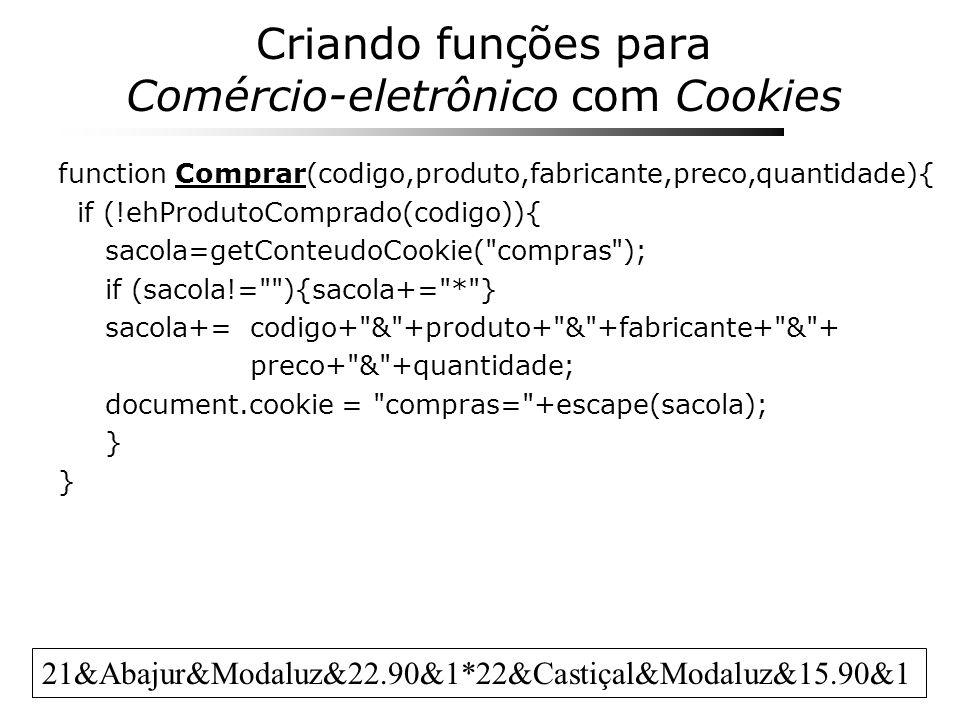 Criando funções para Comércio-eletrônico com Cookies function Comprar(codigo,produto,fabricante,preco,quantidade){ if (!ehProdutoComprado(codigo)){ sa
