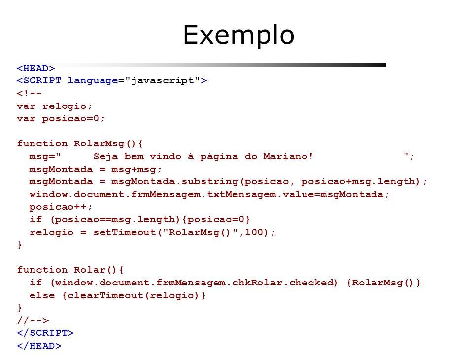Exemplo <!-- var relogio; var posicao=0; function RolarMsg(){ msg=
