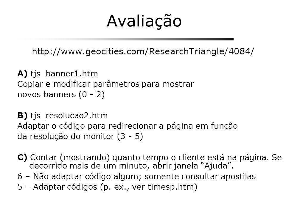 Avaliação http://www.geocities.com/ResearchTriangle/4084/ A) tjs_banner1.htm Copiar e modificar parâmetros para mostrar novos banners (0 - 2) B) tjs_r