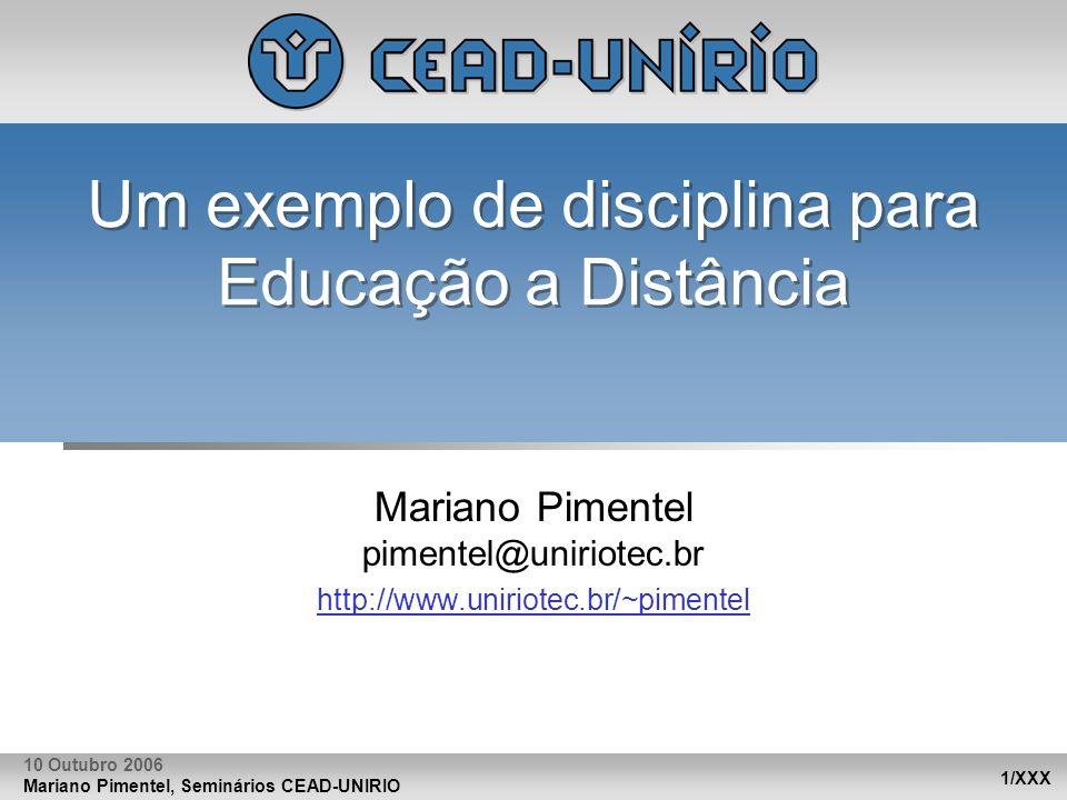 Mariano Pimentel, Seminários CEAD-UNIRIO 2/XXX 10 Outubro 2006 Um exemplo de disciplina para Educação a Distância Online Mariano Pimentel pimentel@uniriotec.br http://www.uniriotec.br/~pimentel