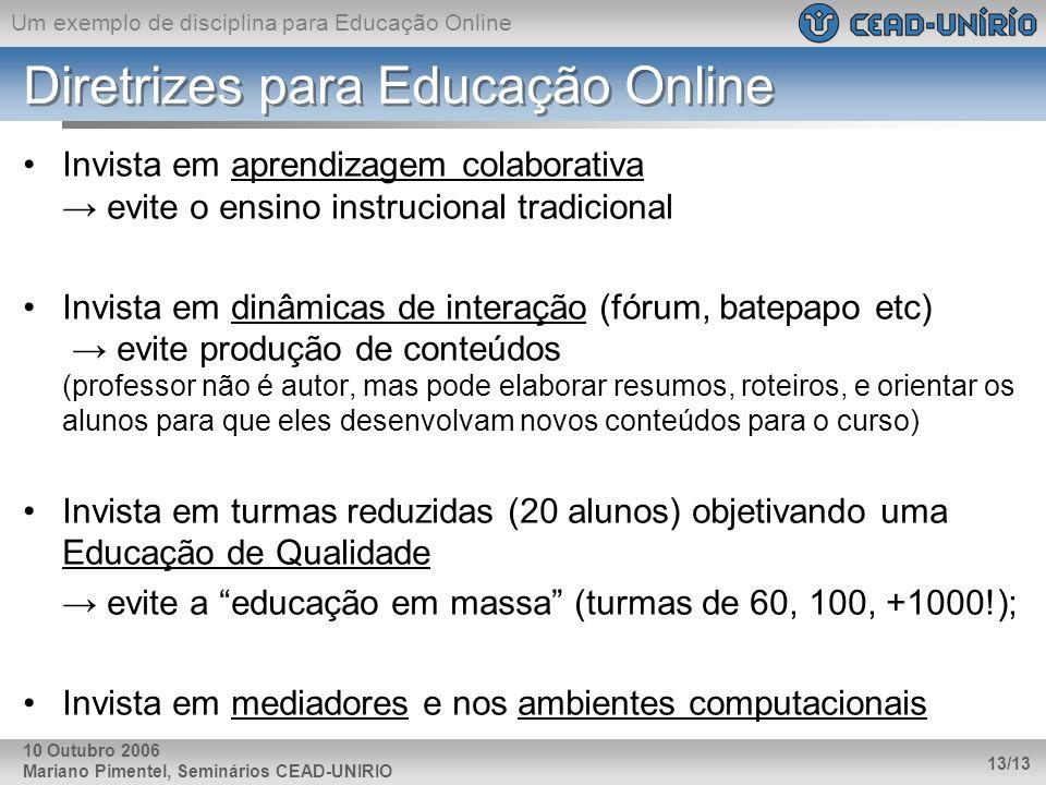 Um exemplo de disciplina para Educação Online Mariano Pimentel, Seminários CEAD-UNIRIO 13/13 10 Outubro 2006 Diretrizes para Educação Online Invista e