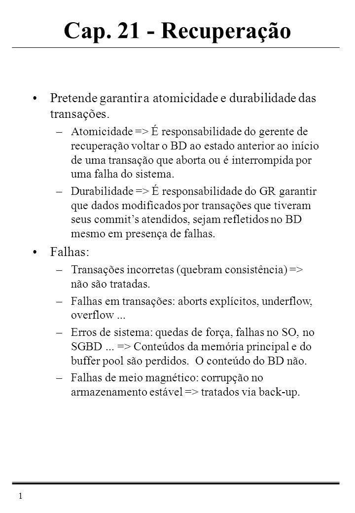 2 Flush e Write Fetch ReadWrite Buffer pool Gerente de Recuperação Arquivo de LOG BD Gerente de Recuperação Log - Registro das operações (write, commit, abort) usado para recuperação –Pode conter também informação sobre transações ativas, commited e abortadas.