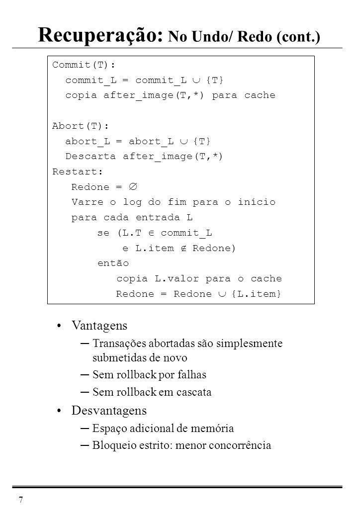 8 Atualização imedidata (undo / no redo) –Toda vez que é necessária alteração num item, o(s) bloco(s) com aquele item são trazidos para memória modificados e atualizados no buffer pool.