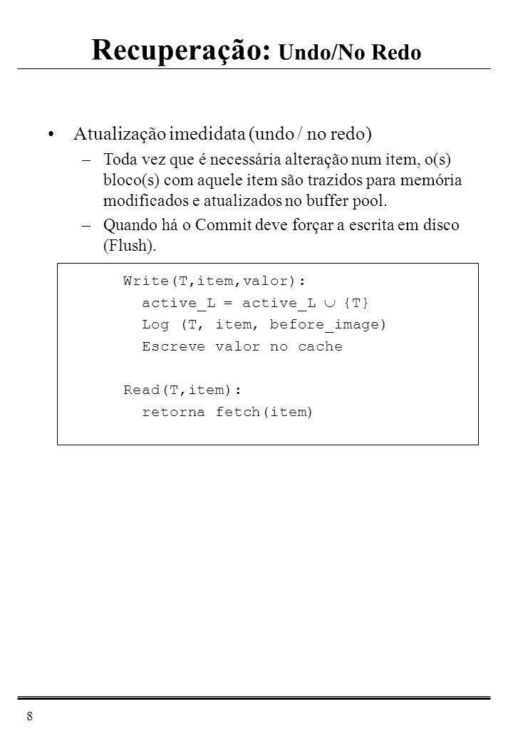 9 Commit(T): Para cada item do cache escrito por T Flush(item) commit_L = commit_L {T} active_L = active_L - {T} Abort(T): Para cada item do cache ou do BD escrito por T copia a before_image do item (contida no primeiro registro do log referente à modificação do item por T) para o cache abort_L = abort_L {T} active_L = active_L - {T} Restart: Varre o log do fim para o início para cada entrada L se (L.T commit_L) então copia L.before_image p/o cache para cada T se (T active_L e T commit_L) active_L = active_L - {T}