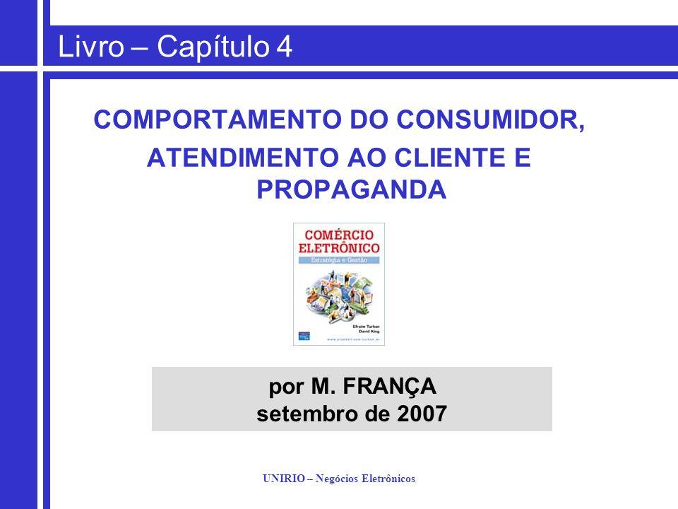 UNIRIO – Negócios Eletrônicos Livro – Capítulo 4 COMPORTAMENTO DO CONSUMIDOR, ATENDIMENTO AO CLIENTE E PROPAGANDA por M. FRANÇA setembro de 2007