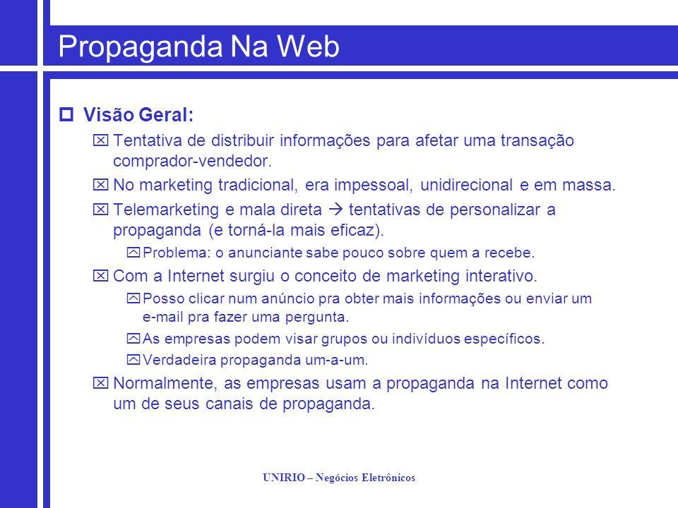 UNIRIO – Negócios Eletrônicos Propaganda Na Web Visão Geral: Tentativa de distribuir informações para afetar uma transação comprador-vendedor. No mark