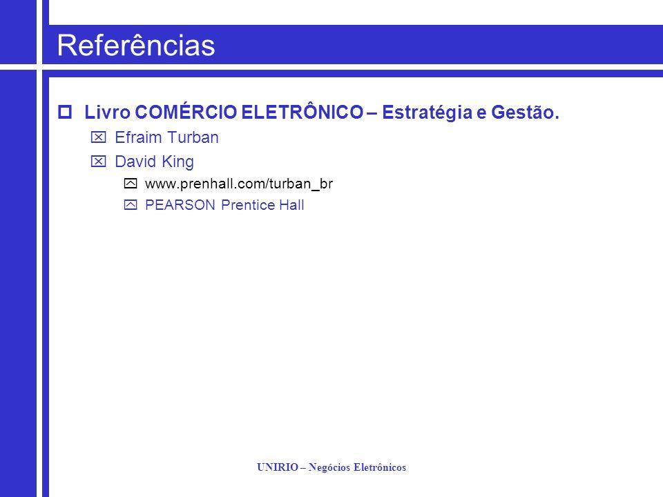 UNIRIO – Negócios Eletrônicos Referências Livro COMÉRCIO ELETRÔNICO – Estratégia e Gestão. Efraim Turban David King www.prenhall.com/turban_br PEARSON