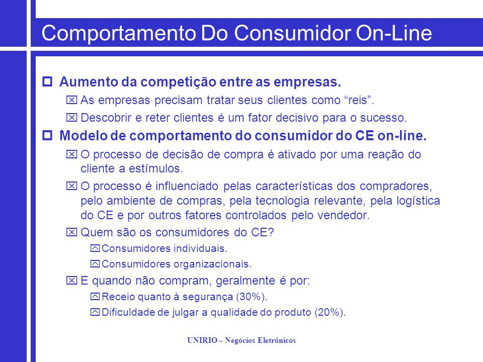UNIRIO – Negócios Eletrônicos Comportamento Do Consumidor On-Line Aumento da competição entre as empresas. As empresas precisam tratar seus clientes c