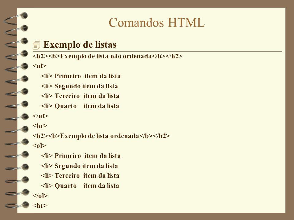 Comandos HTML 4 Exemplo de listas não ordenadas aninhadas Listas não ordenadas aninhadas Este é o primeiro item da lista principal Este é o segundo item da lista principal Este é o primeiro sub item do segundo item da lista principal Este é o segundo sub item do segundo item da lista principal E este é o terceiro nível, ou seja um sub item de um subitem Continuamos no terceiro nível.
