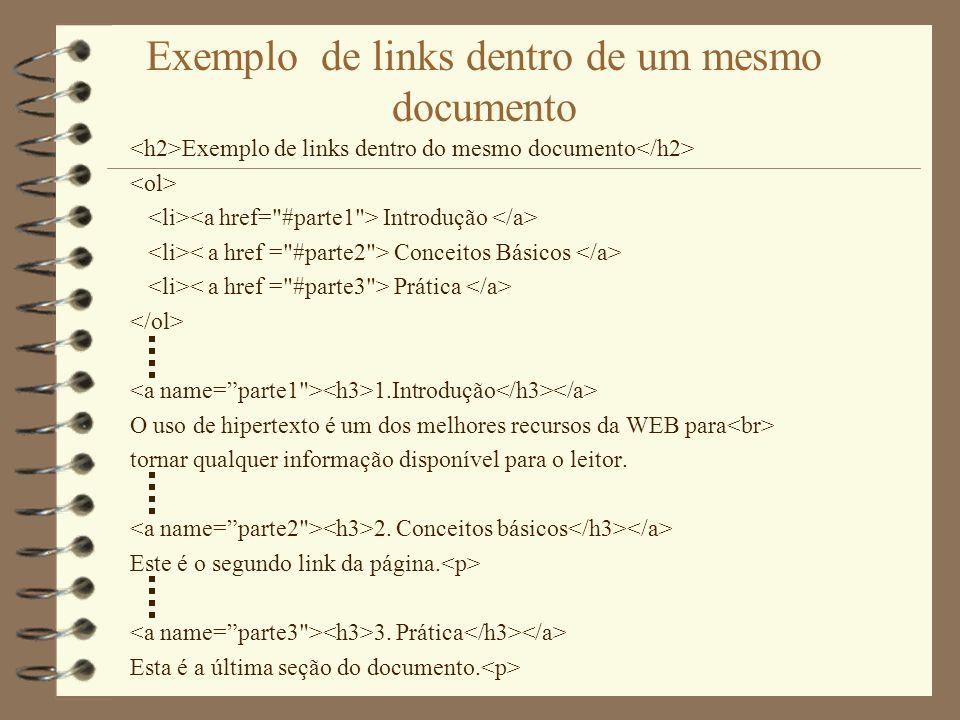 Exemplo de links dentro de um mesmo documento Exemplo de links dentro do mesmo documento Introdução Conceitos Básicos Prática 1.Introdução O uso de hi