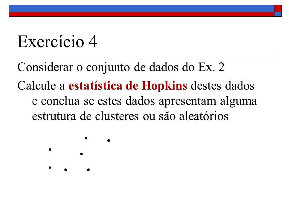 Exercício 4 Considerar o conjunto de dados do Ex. 2 Calcule a estatística de Hopkins destes dados e conclua se estes dados apresentam alguma estrutura