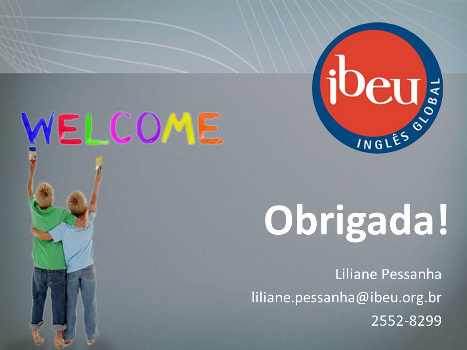 Liliane Pessanha liliane.pessanha@ibeu.org.br 2552-8299 Obrigada!