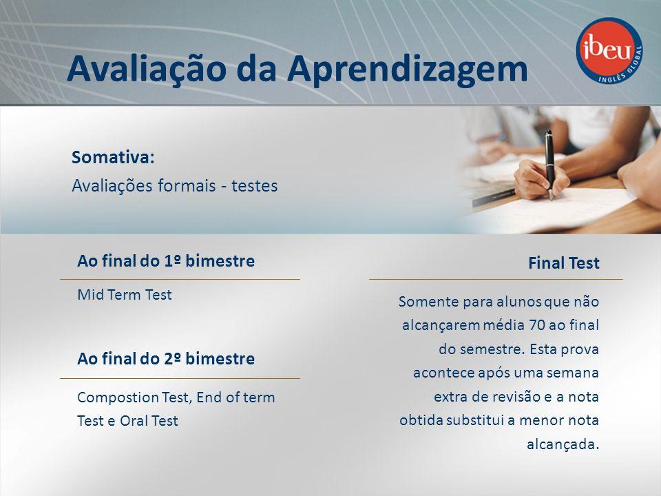 Somativa: Avaliações formais - testes Ao final do 1º bimestre Mid Term Test Final Test Somente para alunos que não alcançarem média 70 ao final do semestre.