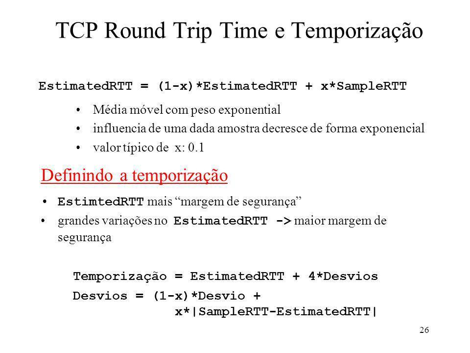 26 EstimatedRTT = (1-x)*EstimatedRTT + x*SampleRTT Média móvel com peso exponential influencia de uma dada amostra decresce de forma exponencial valor