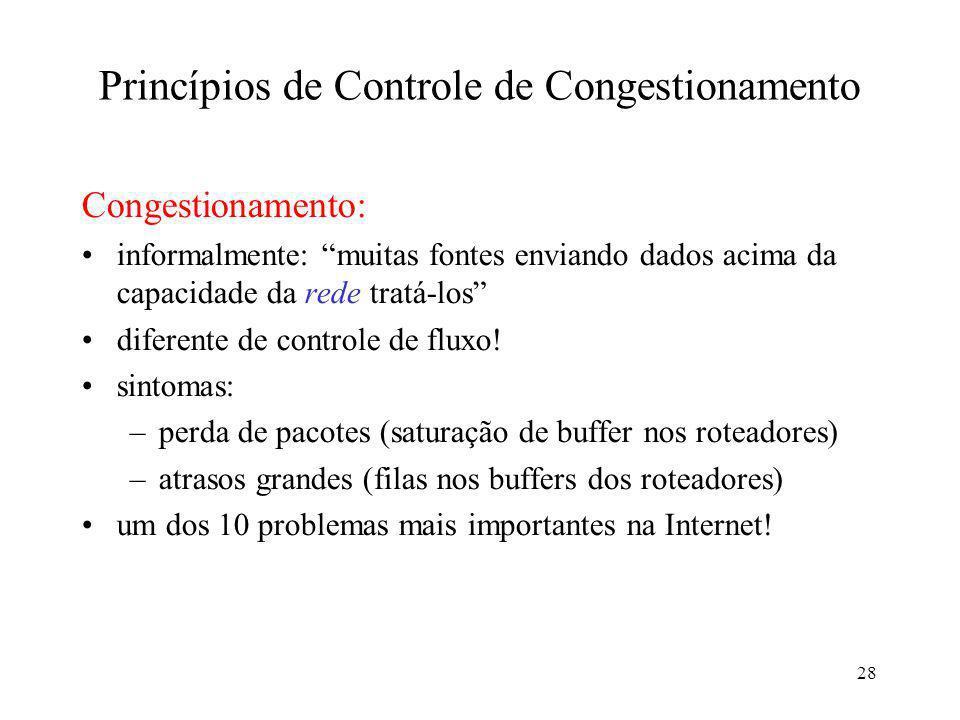 28 Princípios de Controle de Congestionamento Congestionamento: informalmente: muitas fontes enviando dados acima da capacidade da rede tratá-los dife