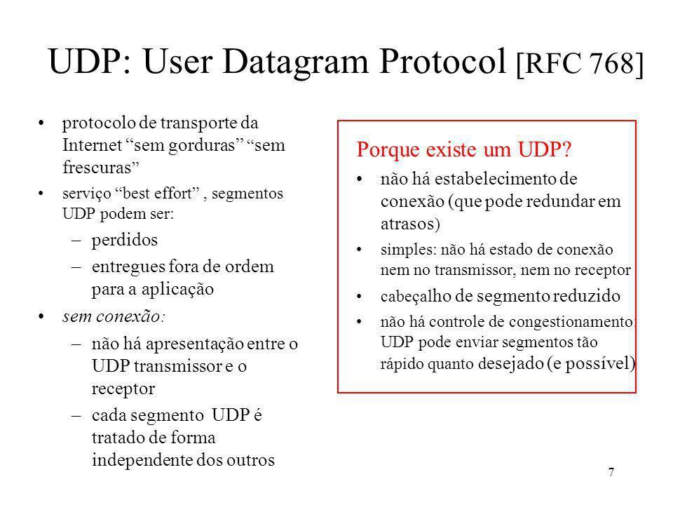 7 UDP: User Datagram Protocol [RFC 768] protocolo de transporte da Internet sem gorduras sem frescuras serviço best effort, segmentos UDP podem ser: –