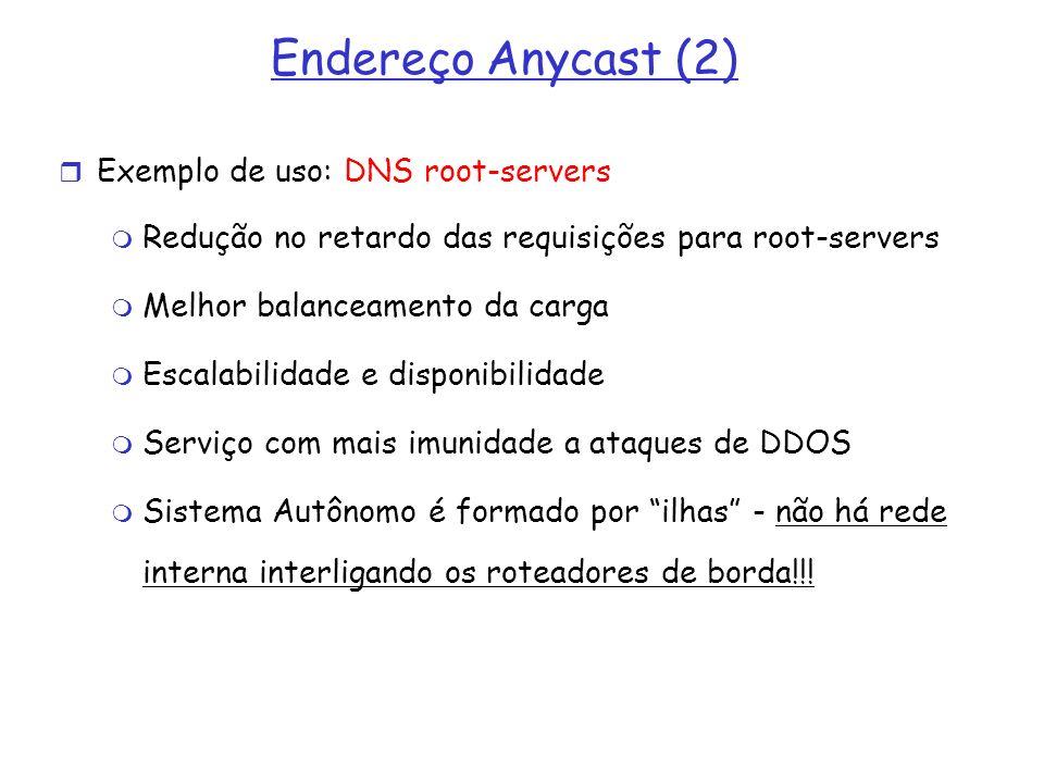 Endereço Anycast (2) Exemplo de uso: DNS root-servers Redução no retardo das requisições para root-servers Melhor balanceamento da carga Escalabilidad