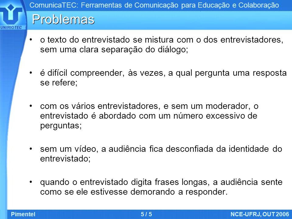 ComunicaTEC: Ferramentas de Comunicação para Educação e Colaboração Pimentel6 / 5NCE-UFRJ, OUT 2006 Proposta de solução Respostas do entrevistado Perguntas dos entrevistadores