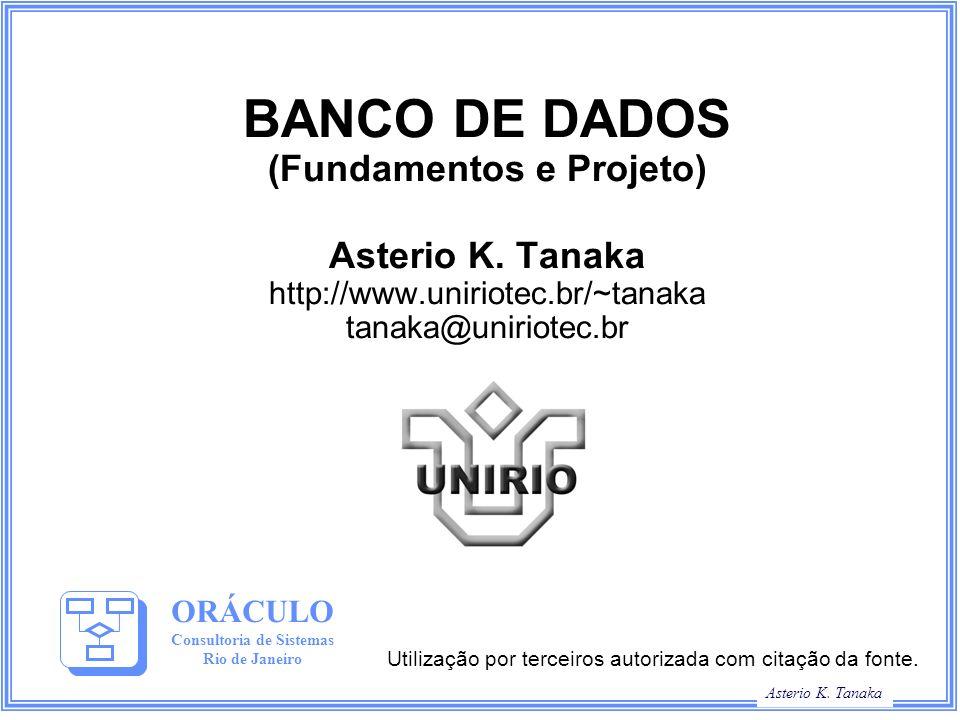 Asterio K. Tanaka BANCO DE DADOS (Fundamentos e Projeto) Asterio K. Tanaka http://www.uniriotec.br/~tanaka tanaka@uniriotec.br ORÁCULO Consultoria de