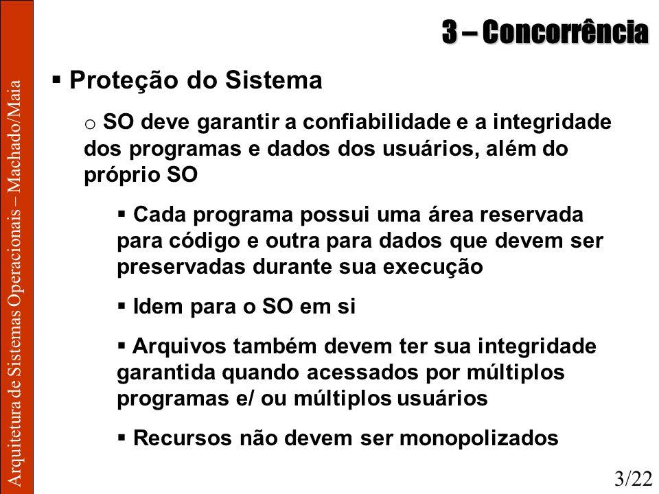 Arquitetura de Sistemas Operacionais – Machado/Maia 3 – Concorrência Proteção do Sistema o SO deve garantir a confiabilidade e a integridade dos progr