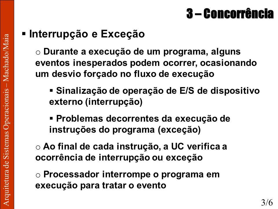 Arquitetura de Sistemas Operacionais – Machado/Maia 3 – Concorrência Interrupção e Exceção o Durante a execução de um programa, alguns eventos inesper
