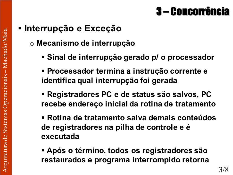 Arquitetura de Sistemas Operacionais – Machado/Maia 3 – Concorrência Interrupção e Exceção o Mecanismo de interrupção Sinal de interrupção gerado p/ o