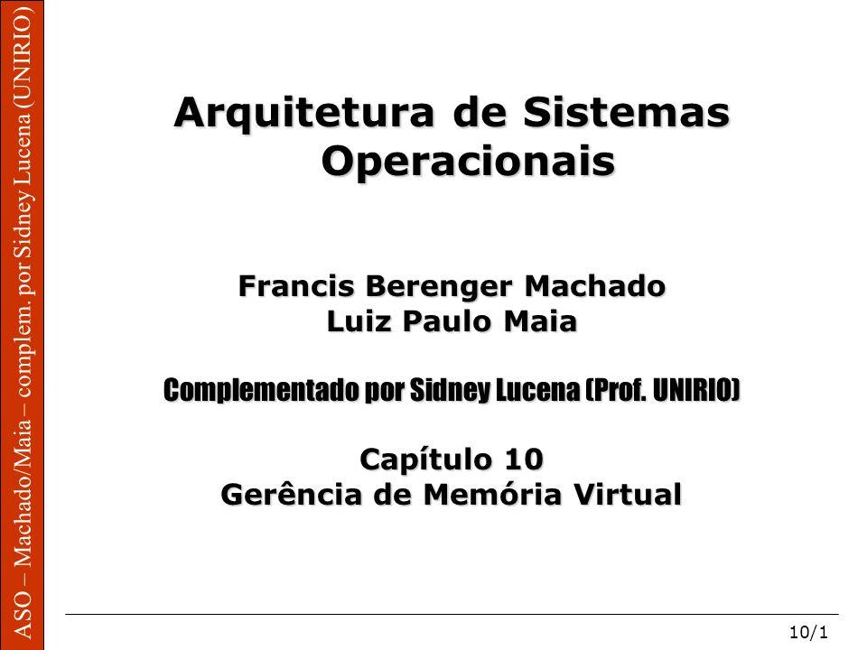 ASO – Machado/Maia – complem. por Sidney Lucena (UNIRIO) 10/1 Arquitetura de Sistemas Operacionais Francis Berenger Machado Luiz Paulo Maia Complement