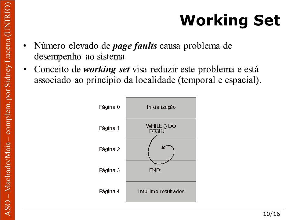 ASO – Machado/Maia – complem. por Sidney Lucena (UNIRIO) 10/16 Working Set Número elevado de page faults causa problema de desempenho ao sistema. Conc