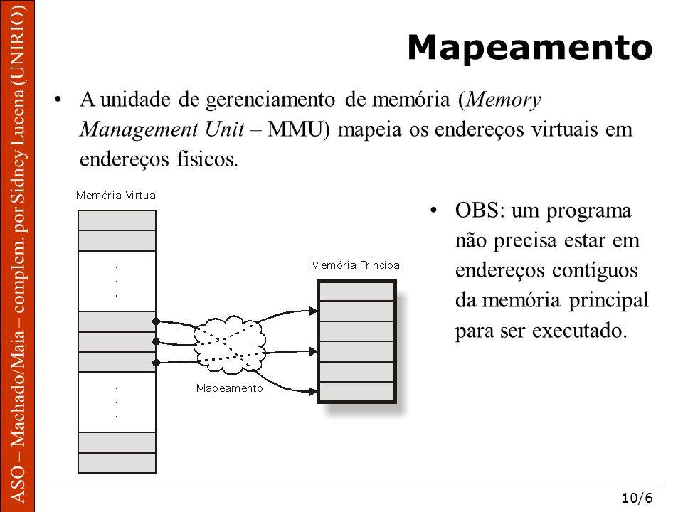 ASO – Machado/Maia – complem. por Sidney Lucena (UNIRIO) 10/6 Mapeamento A unidade de gerenciamento de memória (Memory Management Unit – MMU) mapeia o